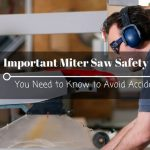 23 Important Miter Saw Safety Tips You Need to Know to Avoid Accidents