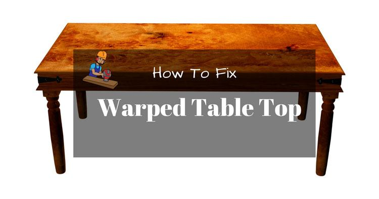 How To Fix A Warped Table Top