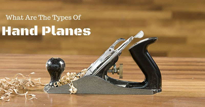 What Are The Types Of Hand Planes