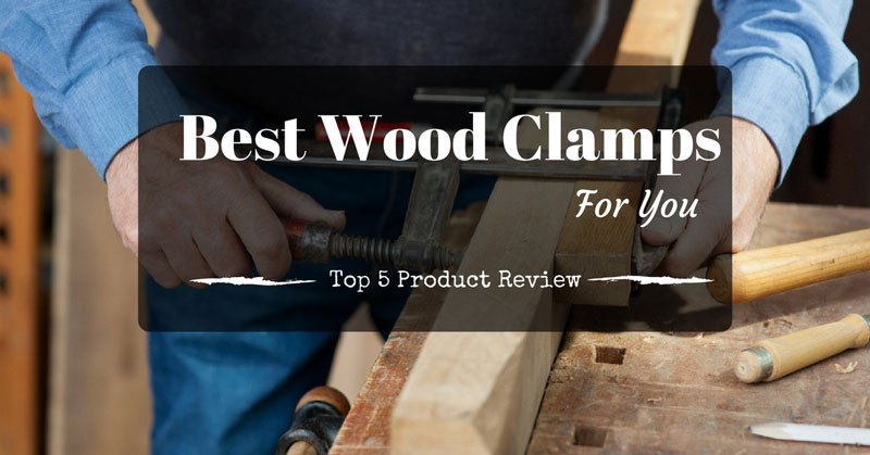 Best Wood Clamps For You Top 5 Product Review Woodworking