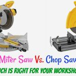 Miter Saw Vs Chop Saw – Which is Right for your Workshop?