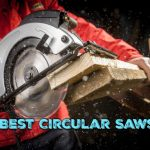 Best Circular Saws to Buy Today